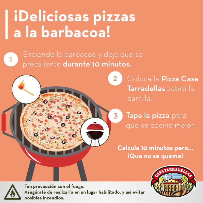 ¡Deliciosas pizzas a la barbacoa! 1. Enciende la barbacoa y deja que se precaliente durante 10 minutos. 2. Coloca la Pizza Casa Tarradellas sobre la parrilla. 3. Tapa la pizza para que se cocine mejor. Calcula 10 minutos pero… ¡Que no se queme!